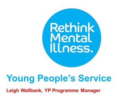 Young People's Service Leigh Wallbank, YP Programme Manager.