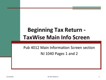 Beginning Tax Return - TaxWise Main Info Screen Pub 4012 Main Information Screen section NJ 1040 Pages 1 and 2 11-26-2015NJ TAX TY2014 v21.
