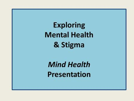 Exploring Mental Health & Stigma Mind Health Presentation.