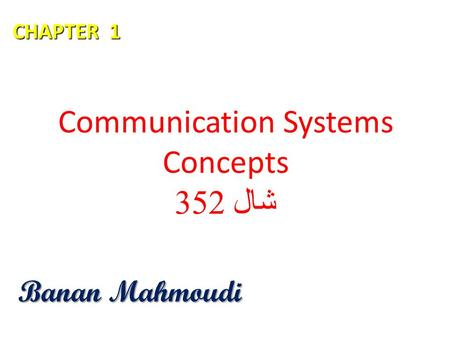 Communication Systems Concepts شال 352 Banan Mahmoudi CHAPTER 1.