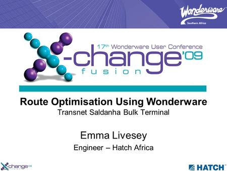 Route Optimisation Using Wonderware Transnet Saldanha Bulk Terminal Emma Livesey Engineer – Hatch Africa.