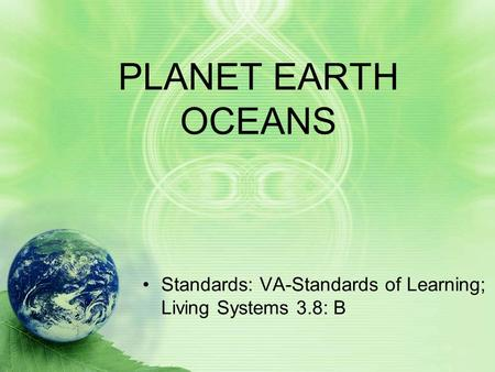 PLANET EARTH OCEANS Standards: VA-Standards of Learning; Living Systems 3.8: B.