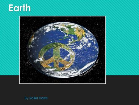Earth Earth By Soliel Harris By Soliel Harris. About Earth About Earth Earth has 1 moon, and 0 rings. It's a inner planet. Earth is the 3 rd planet from.