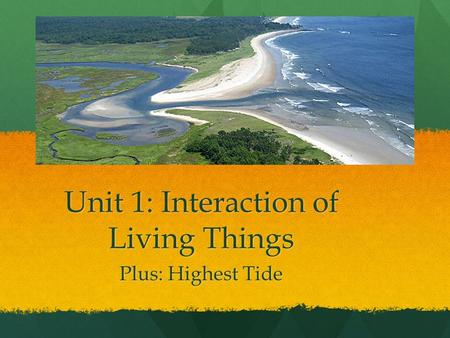 Unit 1: Interaction of Living Things Plus: Highest Tide.