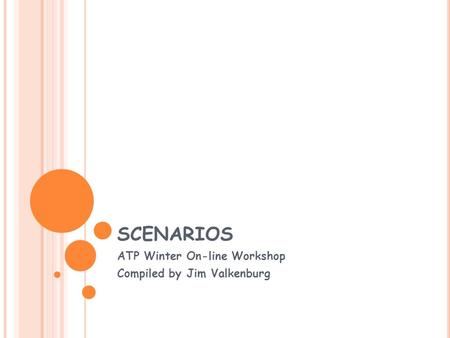 SCENARIOS ATP Winter On-line Workshop Compiled by Jim Valkenburg.