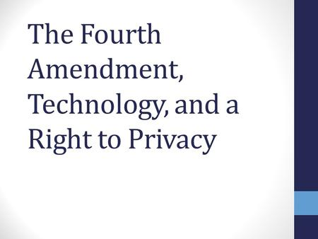 The Fourth Amendment, Technology, and a Right to Privacy