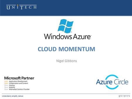 Understand, simplify, deliver. CLOUD MOMENTUM Nigel Gibbons.