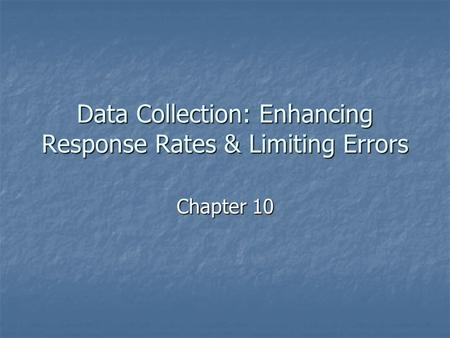 Data Collection: Enhancing Response Rates & Limiting Errors Chapter 10.