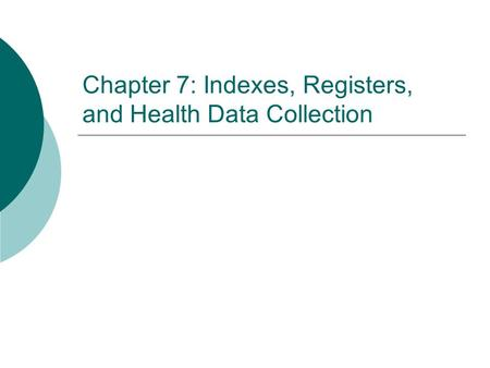 Chapter 7: Indexes, Registers, and Health Data Collection