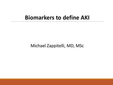 Biomarkers to define AKI Michael Zappitelli, MD, MSc.