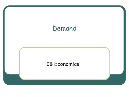 Demand IB Economics. Objectives To be able to explain the difference between 'latent' and 'effective' demand To be able to explain and give an example.