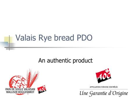 Valais Rye bread PDO An authentic product. Valais Rye bread PDO Round; 250g, 500g or 1kg; Plain; Cover with cracks; Recognisable by the « pastille AOC.
