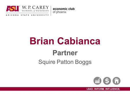 Brian Cabianca Partner Squire Patton Boggs. Amy Hillman Dean W. P. Carey School of Business.