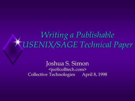 Writing a Publishable USENIX/SAGE Technical Paper Joshua S. Simon Collective TechnologiesApril 8, 1998.