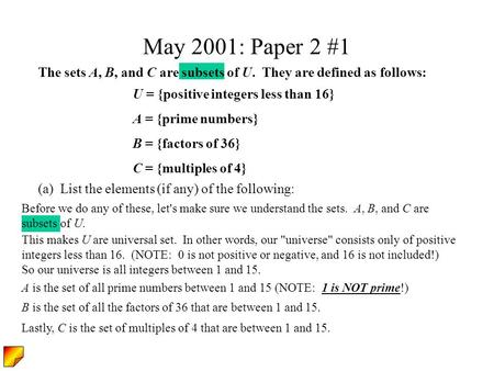 Before we do any of these, let's make sure we understand the sets. A, B, and C are subsets of U. May 2001: Paper 2 #1 The sets A, B, and C are subsets.