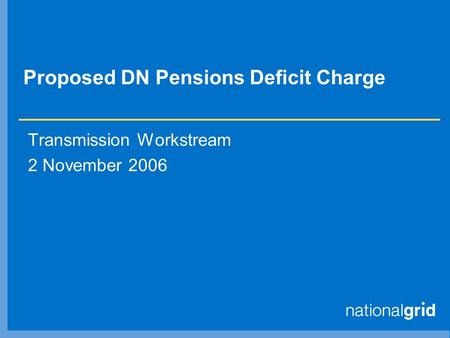 Proposed DN Pensions Deficit Charge Transmission Workstream 2 November 2006.