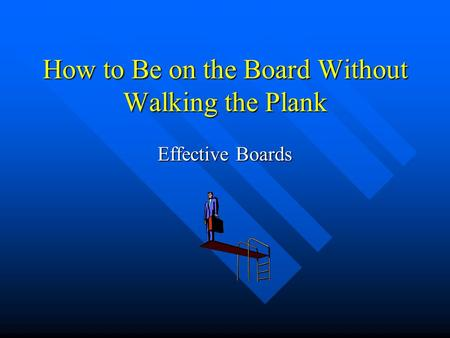 How to Be on the Board Without Walking the Plank Effective Boards.