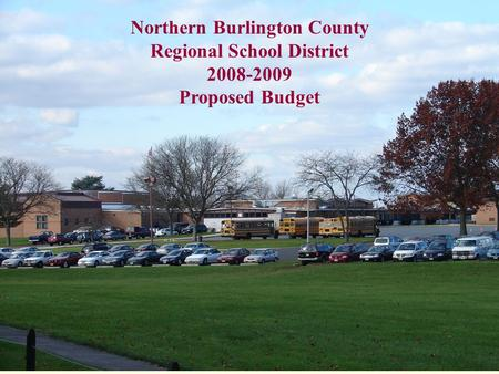 Northern Burlington County Regional School District 2008-2009 Proposed Budget.