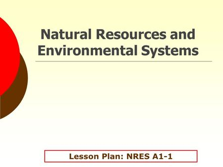 Natural Resources and Environmental Systems Lesson Plan: NRES A1-1.