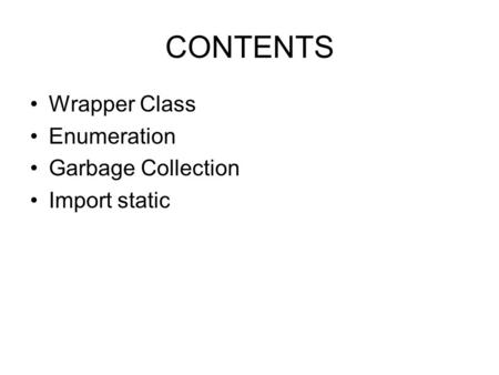 CONTENTS Wrapper Class Enumeration Garbage Collection Import static.