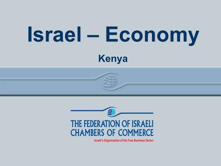 Israel Economy Israel – Economy Kenya. 20042014% change GDP (B$)134304127% Business Product (B$)100226126% Private Consumption (B$) 73173125% Product.