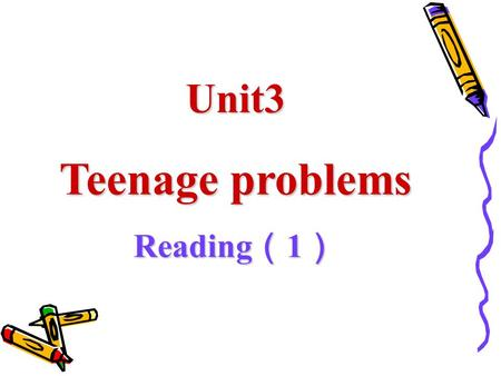 Unit3 Teenage problems Reading ( 1 ). What's your biggest problem? Getting too many tests and exams. Not doing enough exercise Too noisy at home Having.