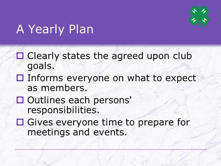 A Yearly Plan  Clearly states the agreed upon club goals.  Informs everyone on what to expect as members.  Outlines each persons' responsibilities.