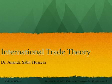 International Trade Theory McGraw-Hill/Irwin Copyright © 2009 by The McGraw-Hill Companies, Inc. All rights reserved. Dr. Ananda Sabil Hussein.