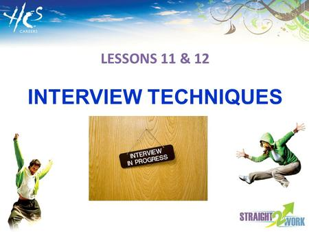 LESSONS 11 & 12 INTERVIEW TECHNIQUES. PREPARING FOR INTERVIEWS By the end of these two lessons you will be able to: Recognise the importance of and practice.