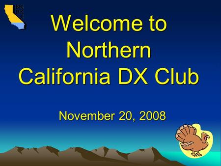 Welcome to Northern California DX Club November 20, 2008.