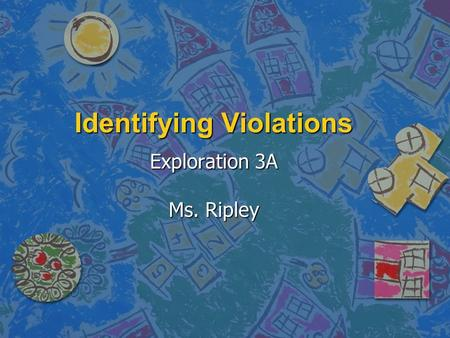 Identifying Violations Exploration 3A Ms. Ripley.