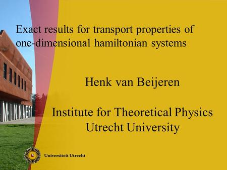 Exact results for transport properties of one-dimensional hamiltonian systems Henk van Beijeren Institute for Theoretical Physics Utrecht University.