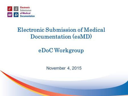 Electronic Submission of Medical Documentation (esMD) eDoC Workgroup November 4, 2015.