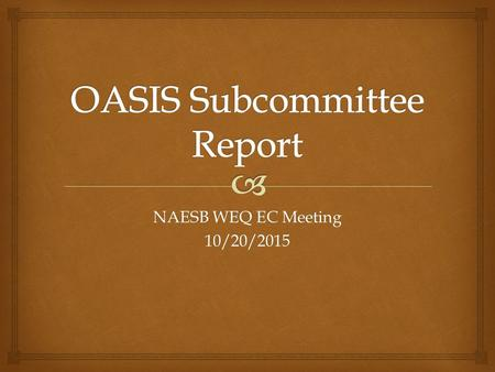 NAESB WEQ EC Meeting 10/20/2015.   Workload  Long-Term Competition for Rollover Rights OASIS Subcommittee.