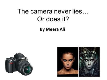 The camera never lies… Or does it? By Meera Ali. The brief A local photographic company called Progress Media is holding a competition for students, to.