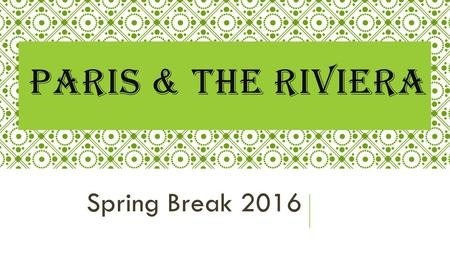 Spring Break 2016 PARIS & THE RIVIERA. TONIGHT'S AGENDA 10/22/2015 Who's travelling Overview of the trip Passports Fundraising Tipping Spending Money.