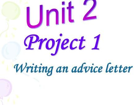 Project 1 Writing an advice letter Writing an advice letter.