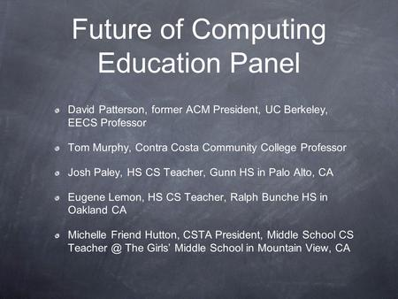 Future of Computing Education Panel David Patterson, former ACM President, UC Berkeley, EECS Professor Tom Murphy, Contra Costa Community College Professor.