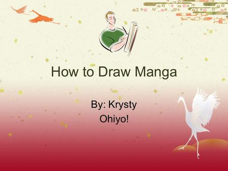 How to Draw Manga By: Krysty Ohiyo!. What is it? ¥ Manga is Japanese animation ¥ One style is shoujo ¥ An example of manga is Inuyasha.