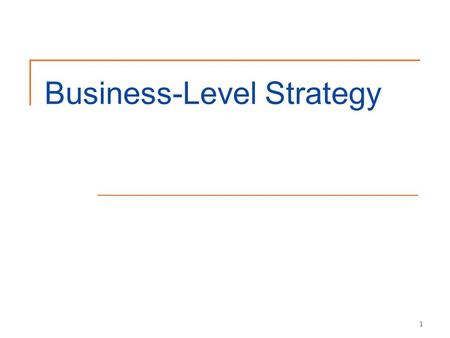 1 Business-Level Strategy. 2 Business-level strategy: an integrated and coordinated set of commitments and actions the firm uses to gain a competitive.