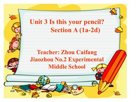 Unit 3 Is this your pencil? Section A (1a-2d) Teacher: Zhou Caifang Jiaozhou No.2 Experimental Middle School.