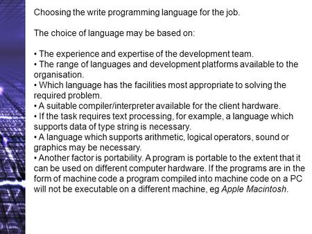 Choosing the write <strong>programming</strong> <strong>language</strong> for the job. The choice of <strong>language</strong> may be based on: The experience and expertise of the development team. The.