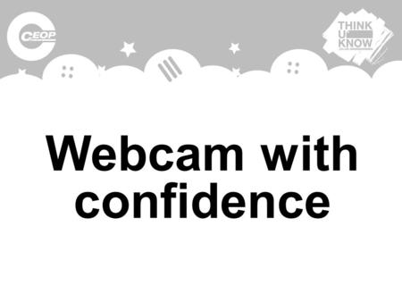 Webcam with confidence. What are you concerned about? What can go wrong?