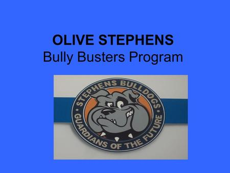 OLIVE STEPHENS Bully Busters Program. Definition of Bullying Physical Bullies hurt people/property. Verbal Bullies-humiliation/insulting comments. Relational.