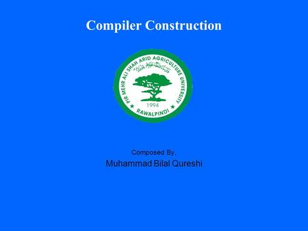 Compiler Construction Composed By, Muhammad Bilal Qureshi.