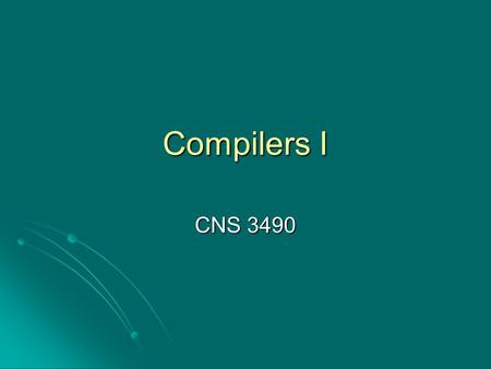 Compilers I CNS 3490. History Wires Wires Machine Language Machine Language FFBA FFBA No Translation necessary No Translation necessary Assembly Language.