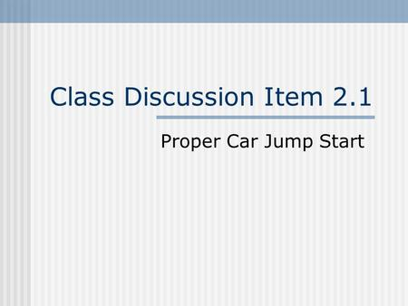 Class Discussion Item 2.1 Proper Car Jump Start. Schematic of a Proper Car Jump.