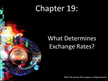 McGraw-Hill/Irwin © 2012 The McGraw-Hill Companies, All Rights Reserved Chapter 19: What Determines Exchange Rates?