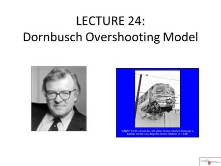 LECTURE 24: Dornbusch Overshooting Model