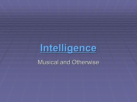 Intelligence Musical and Otherwise.  Huh? Huh? Webster's definition  Intelligence:  The ability to reason.